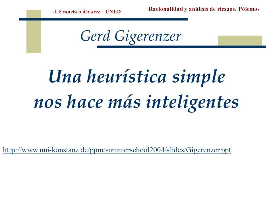 Racionalidad y análisis de riesgos. Pólemos J. Francisco Álvarez – UNED Una heurística simple nos hace más inteligentes Max Planck Institute for Human