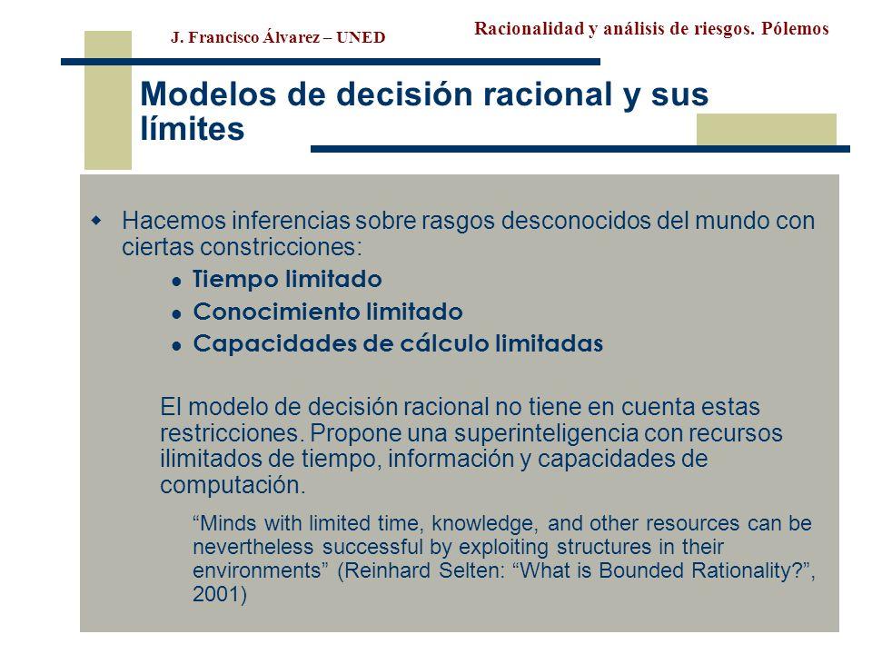 Racionalidad y análisis de riesgos. Pólemos J. Francisco Álvarez – UNED Modelos de decisión racional y sus límites Hacemos inferencias sobre rasgos de