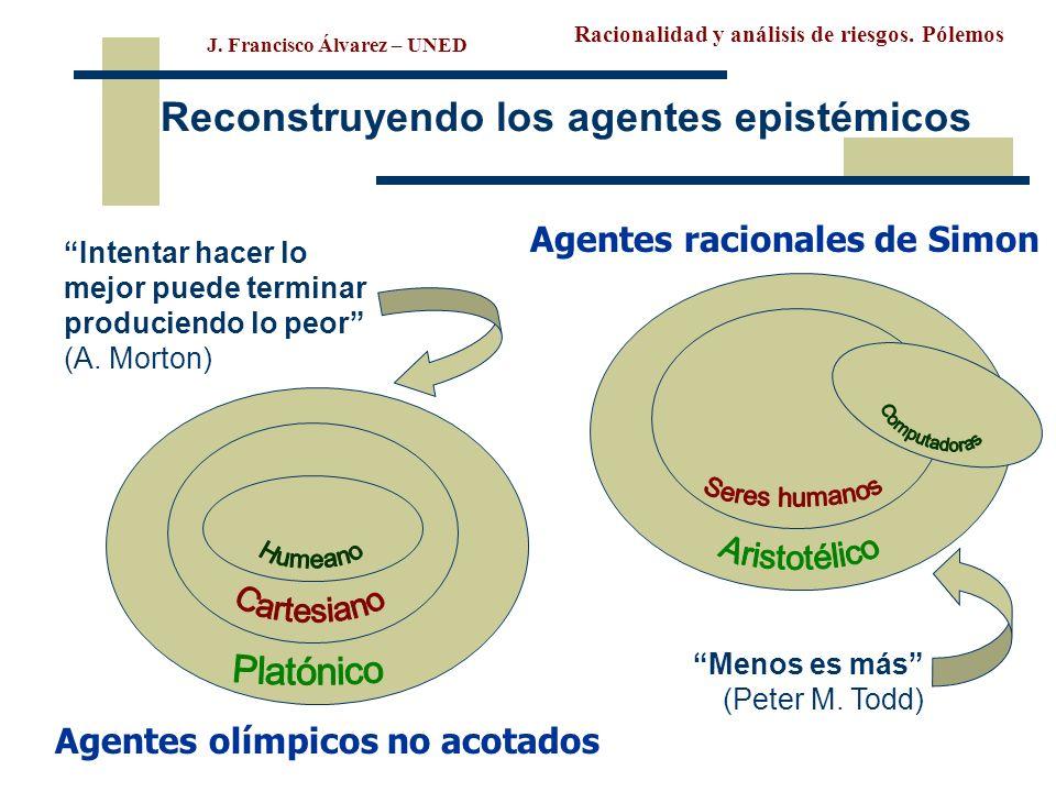 Racionalidad y análisis de riesgos. Pólemos J. Francisco Álvarez – UNED Reconstruyendo los agentes epistémicos Intentar hacer lo mejor puede terminar