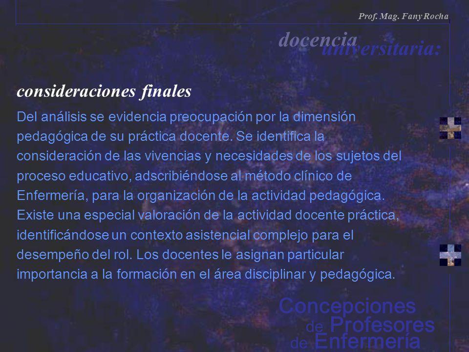 consideraciones finales Del análisis se evidencia preocupación por la dimensión pedagógica de su práctica docente. Se identifica la consideración de l