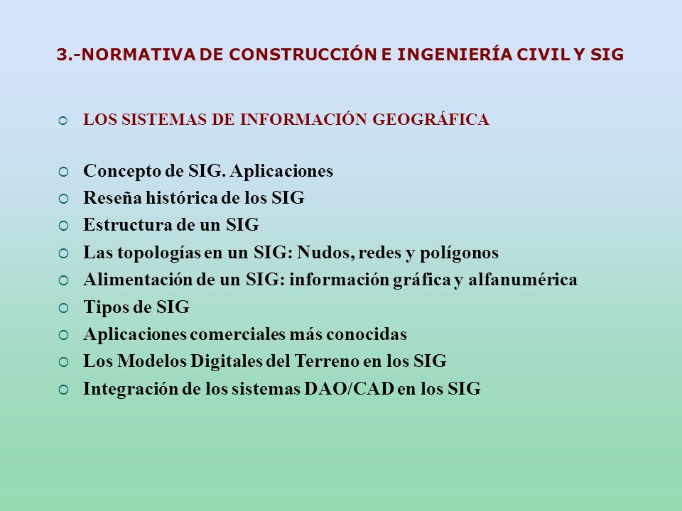 3.-NORMATIVA DE CONSTRUCCIÓN E INGENIERÍA CIVIL Y SIG LOS SISTEMAS DE INFORMACIÓN GEOGRÁFICA Concepto de SIG. Aplicaciones Reseña histórica de los SIG