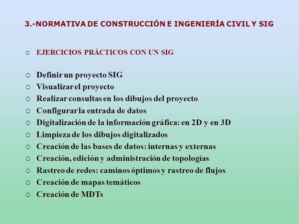 RELACIÓN DE UN PROGRAMA DAO/CAD CON UN SIG INFORMACIÓN GRÁFICA (DIBUJOS DAO) 2D y 3D SIG TRATAMIENTO DE LOS DATOS INFORMACIÓN ALFANUMÉRICA (BASES DE DATOS EXTERNAS) p.e.: ACCESS INFORMACIÓN ALFANUMÉRICA (BASES DE DATOS INTERNAS) CONCLUSIONES Y TOMA DE DECISIONES 3.-NORMATIVA DE CONSTRUCCIÓN E INGENIERÍA CIVIL Y SIG