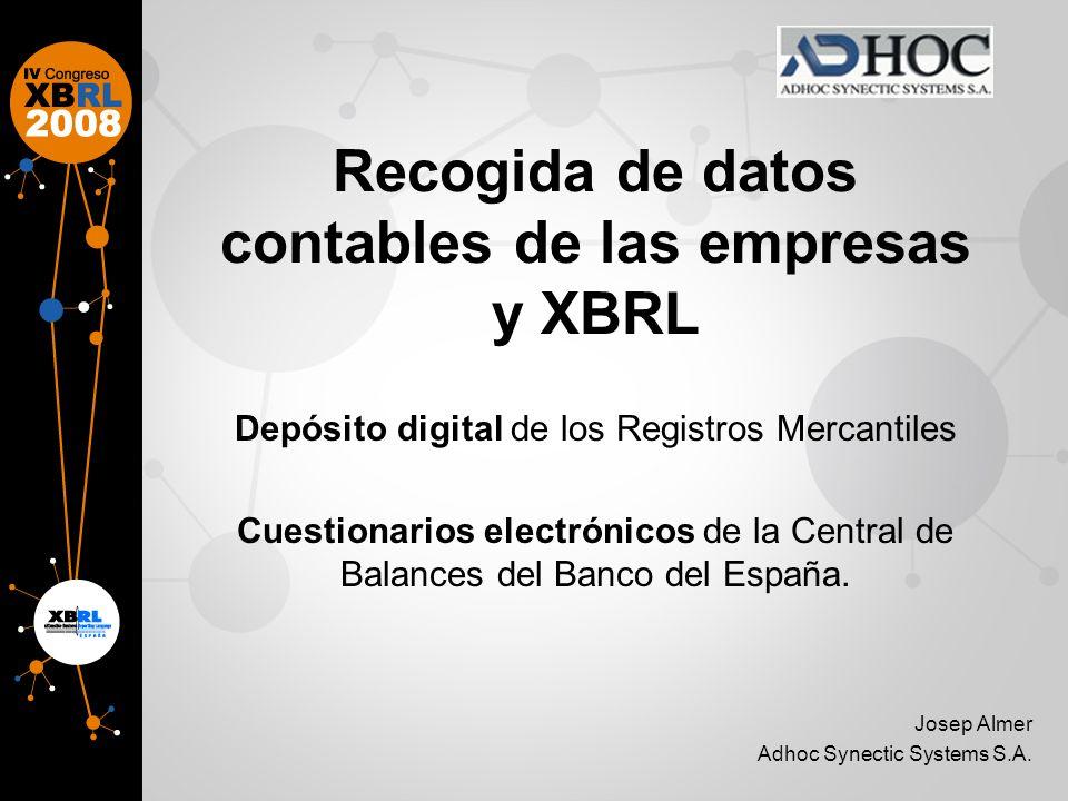 Recogida de datos contables de las empresas y XBRL Depósito digital de los Registros Mercantiles Cuestionarios electrónicos de la Central de Balances