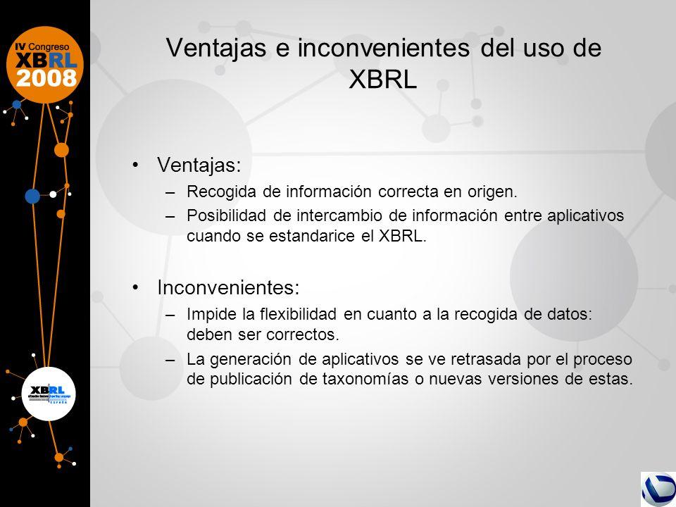 Ventajas e inconvenientes del uso de XBRL Ventajas: –Recogida de información correcta en origen. –Posibilidad de intercambio de información entre apli