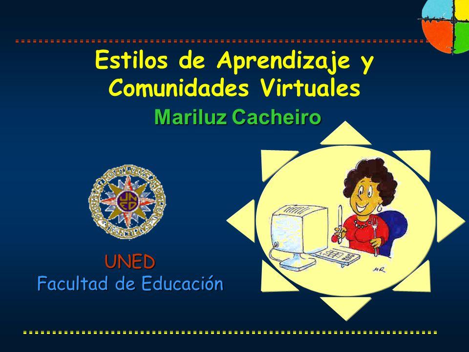 Estilos de Aprendizaje y Comunidades Virtuales Mariluz Cacheiro UNED Facultad de Educación