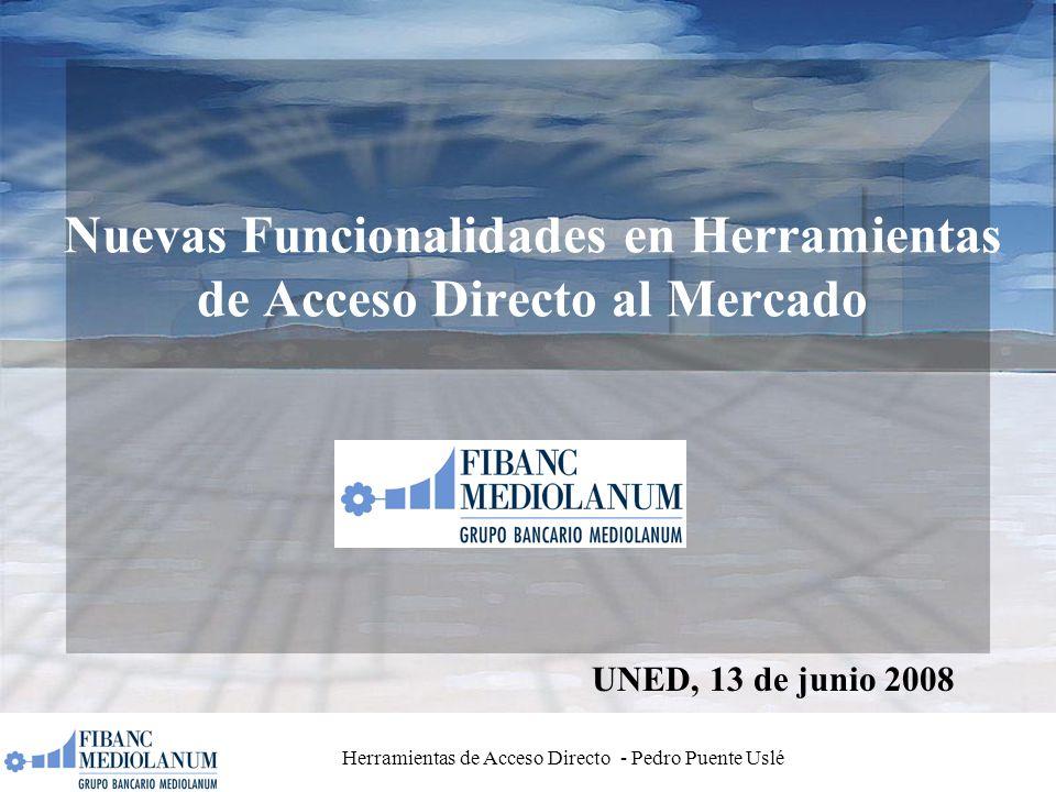 Herramientas de Acceso Directo - Pedro Puente Uslé Nuevas Funcionalidades en Herramientas de Acceso Directo al Mercado UNED, 13 de junio 2008