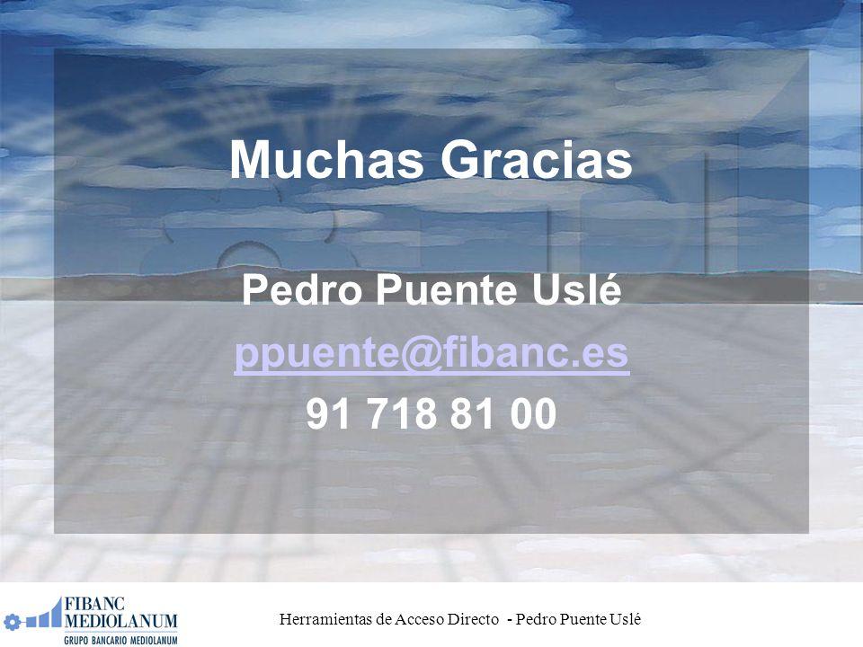 Herramientas de Acceso Directo - Pedro Puente Uslé Muchas Gracias Pedro Puente Uslé ppuente@fibanc.es 91 718 81 00