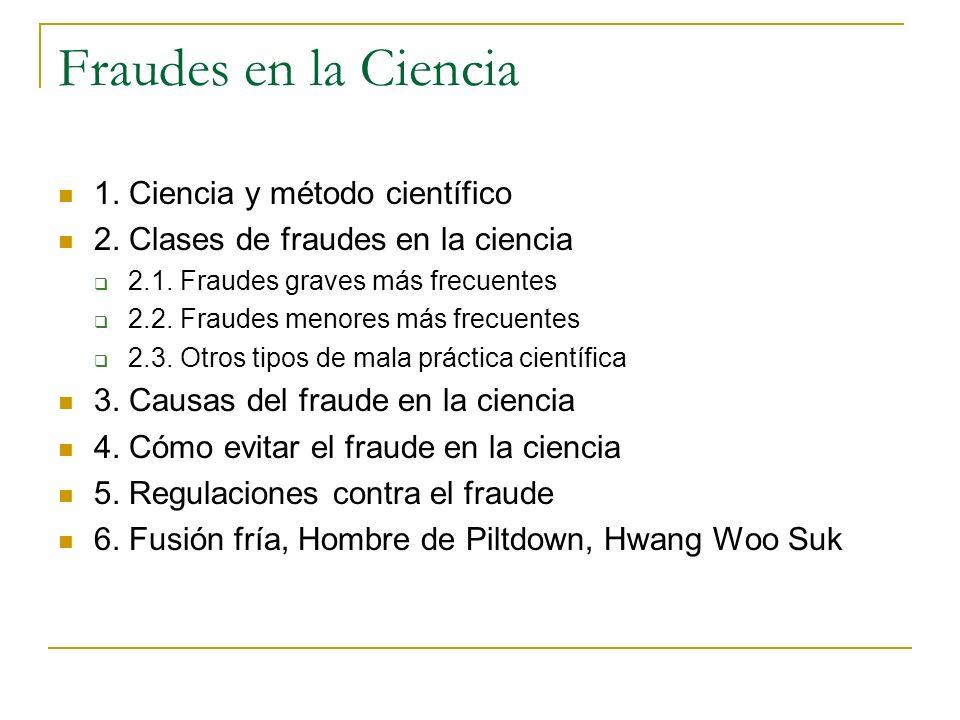 Fraudes en la Ciencia 1. Ciencia y método científico 2. Clases de fraudes en la ciencia 2.1. Fraudes graves más frecuentes 2.2. Fraudes menores más fr