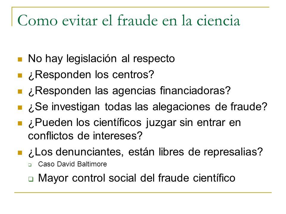 Como evitar el fraude en la ciencia No hay legislación al respecto ¿Responden los centros? ¿Responden las agencias financiadoras? ¿Se investigan todas
