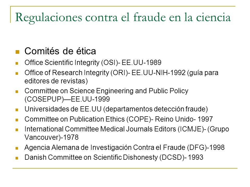 Regulaciones contra el fraude en la ciencia Comités de ética Office Scientific Integrity (OSI)- EE.UU-1989 Office of Research Integrity (ORI)- EE.UU-N