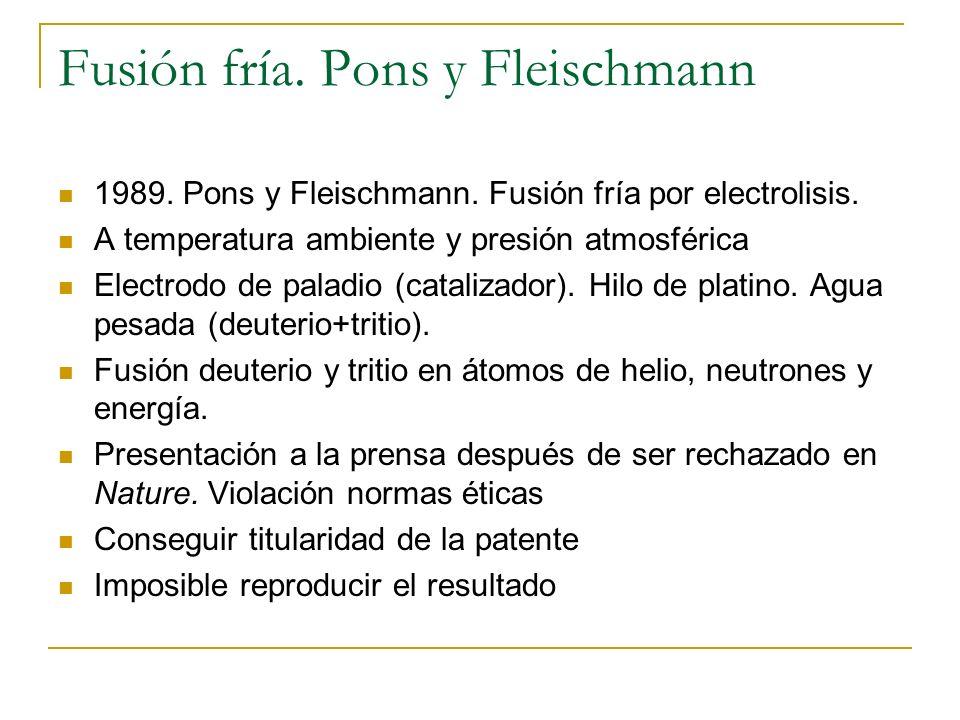 Fusión fría. Pons y Fleischmann 1989. Pons y Fleischmann. Fusión fría por electrolisis. A temperatura ambiente y presión atmosférica Electrodo de pala