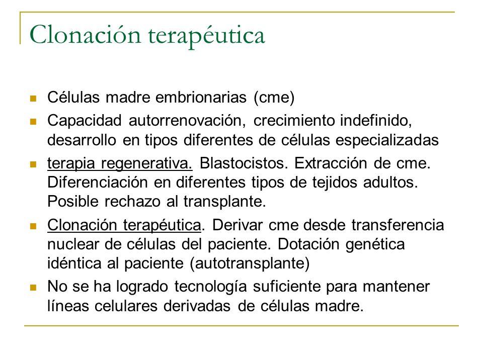 Clonación terapéutica Células madre embrionarias (cme) Capacidad autorrenovación, crecimiento indefinido, desarrollo en tipos diferentes de células es