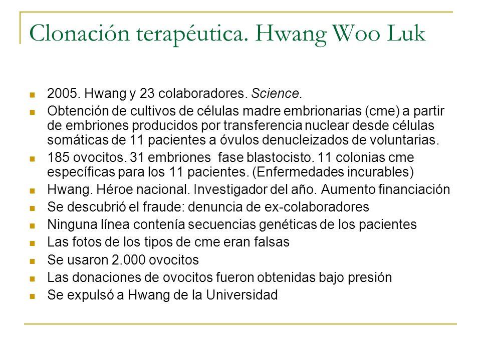 Clonación terapéutica. Hwang Woo Luk 2005. Hwang y 23 colaboradores. Science. Obtención de cultivos de células madre embrionarias (cme) a partir de em