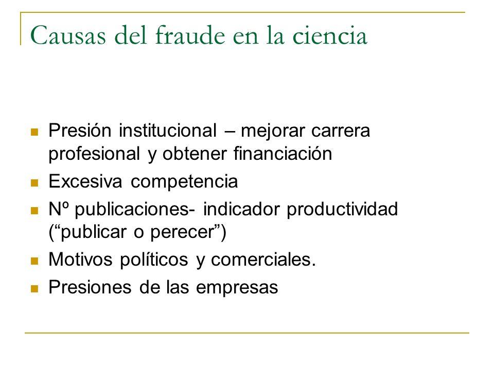 Causas del fraude en la ciencia Presión institucional – mejorar carrera profesional y obtener financiación Excesiva competencia Nº publicaciones- indi