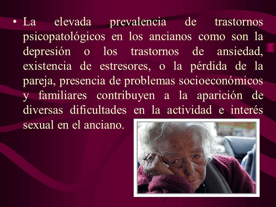 La elevada prevalencia de trastornos psicopatológicos en los ancianos como son la depresión o los trastornos de ansiedad, existencia de estresores, o