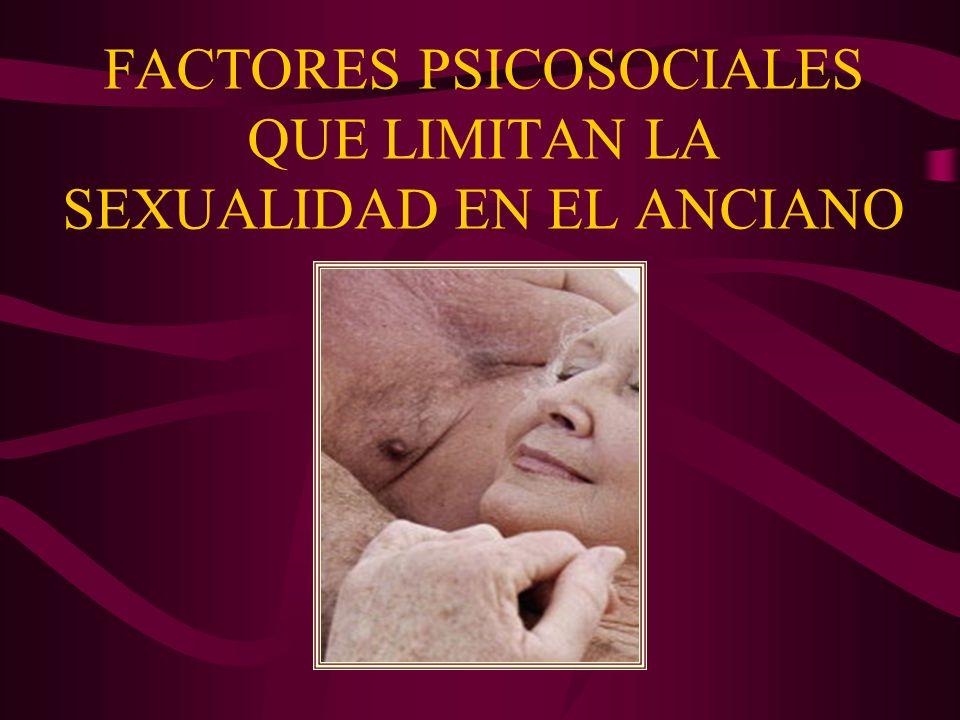 FACTORES PSICOSOCIALES QUE LIMITAN LA SEXUALIDAD EN EL ANCIANO