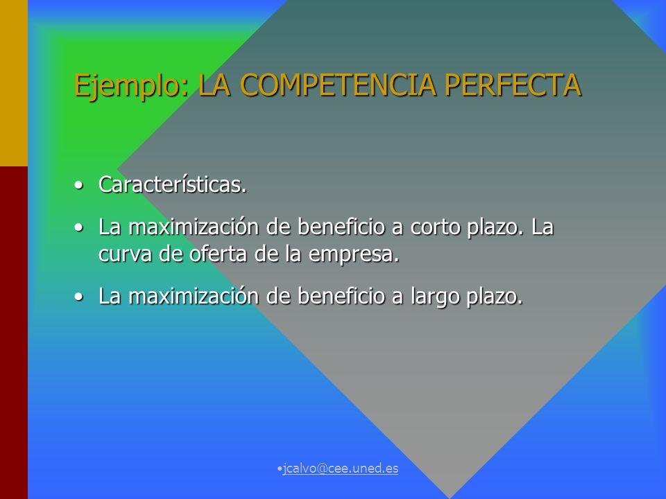 jcalvo@cee.uned.es Ejemplo: LA COMPETENCIA PERFECTA Características.Características.
