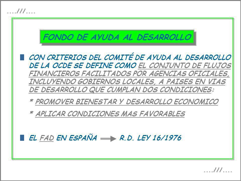 FONDO DE AYUDA AL DESARROLLO CON CRITERIOS DEL COMITÉ DE AYUDA AL DESARROLLO DE LA OCDE SE DEFINE COMO EL CONJUNTO DE FLUJOS FINANCIEROS FACILITADOS P