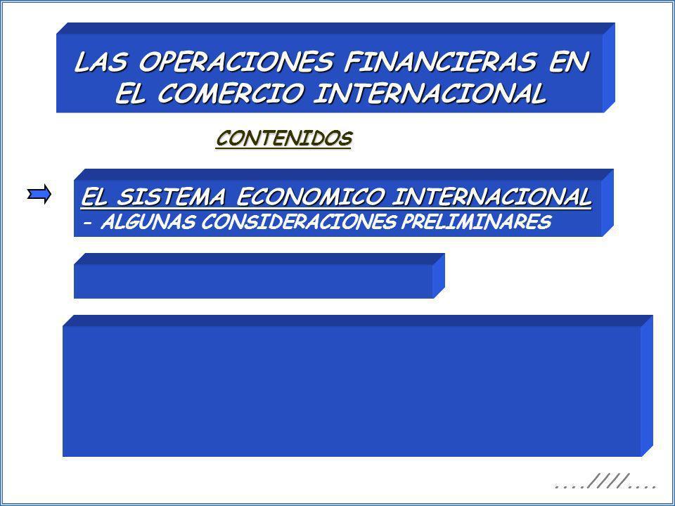LAS OPERACIONES FINANCIERAS EN EL COMERCIO INTERNACIONAL CONTENIDOS EL SISTEMA ECONOMICO INTERNACIONAL EL SISTEMA ECONOMICO INTERNACIONAL - ALGUNAS CO