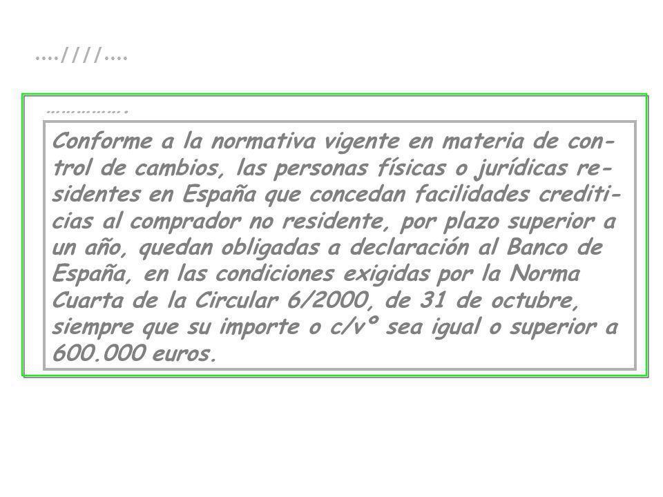 ....////.... Conforme a la normativa vigente en materia de con- trol de cambios, las personas físicas o jurídicas re- sidentes en España que concedan