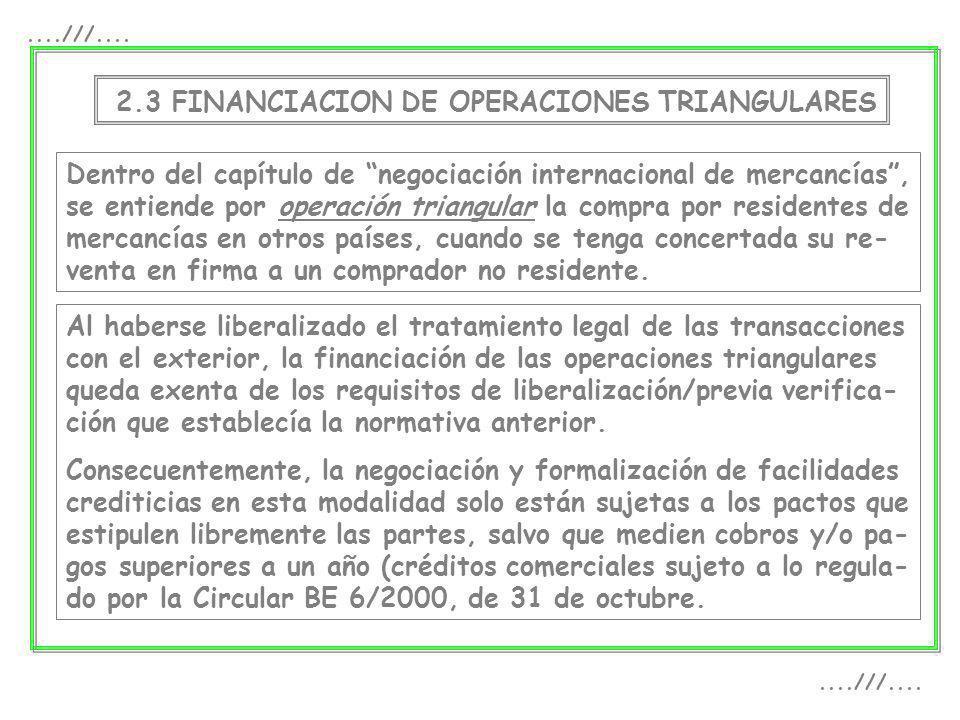 2.3 FINANCIACION DE OPERACIONES TRIANGULARES Dentro del capítulo de negociación internacional de mercancías, se entiende por operación triangular la c