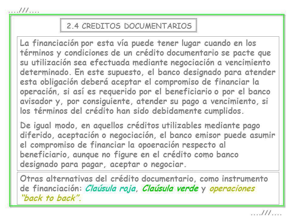 2.4 CREDITOS DOCUMENTARIOS La financiación por esta vía puede tener lugar cuando en los términos y condiciones de un crédito documentario se pacte que