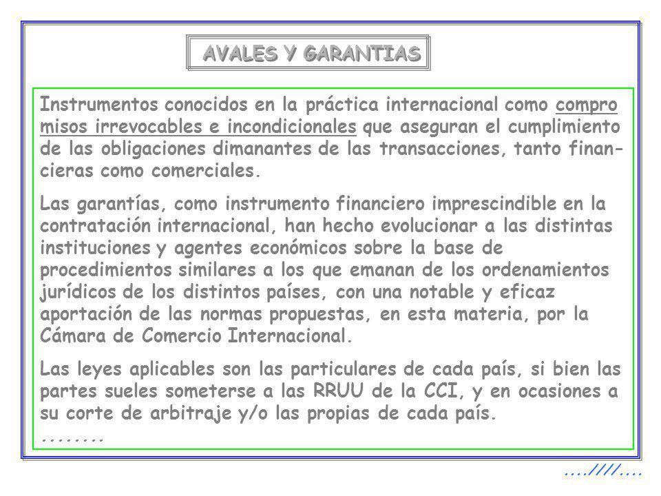 AVALES Y GARANTIAS Instrumentos conocidos en la práctica internacional como compro misos irrevocables e incondicionales que aseguran el cumplimiento d