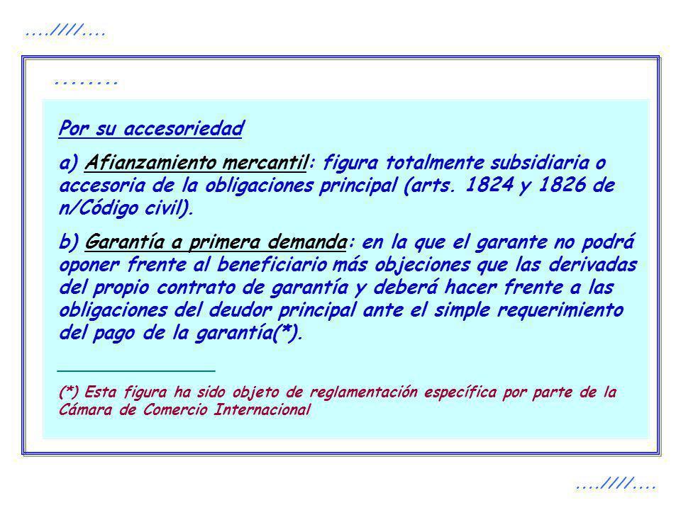 Por su accesoriedad a) Afianzamiento mercantil: figura totalmente subsidiaria o accesoria de la obligaciones principal (arts. 1824 y 1826 de n/Código