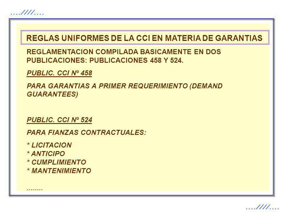 ....////.... REGLAS UNIFORMES DE LA CCI EN MATERIA DE GARANTIAS REGLAMENTACION COMPILADA BASICAMENTE EN DOS PUBLICACIONES: PUBLICACIONES 458 Y 524. PU