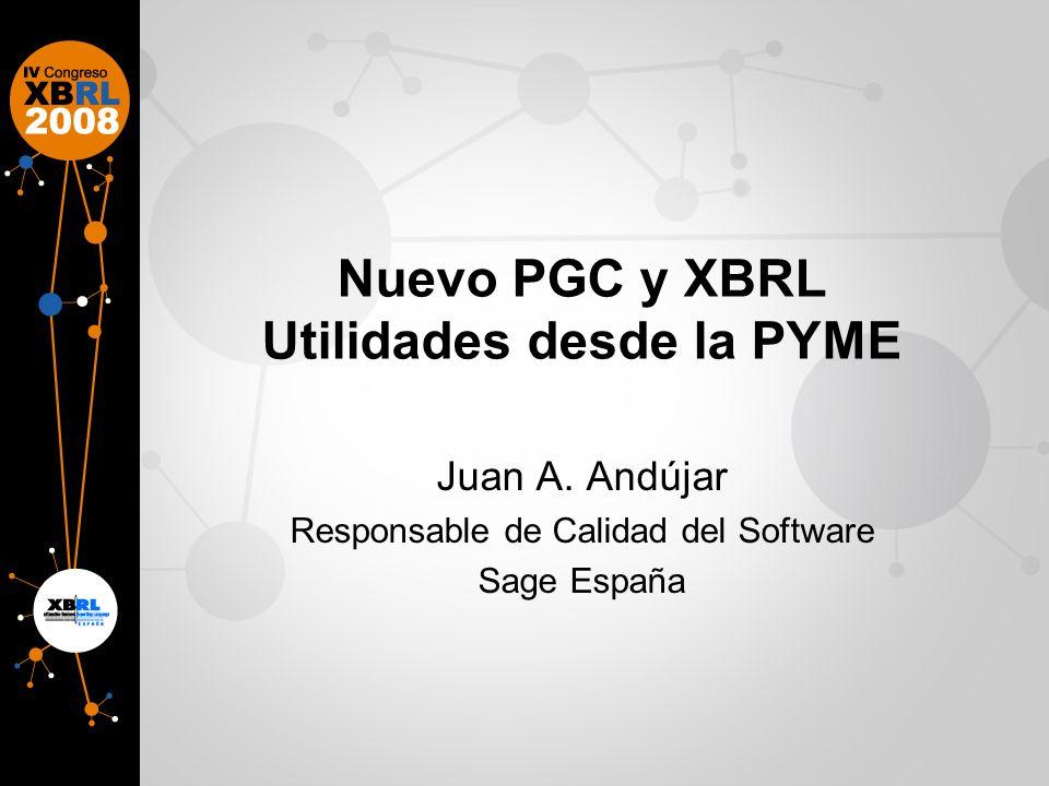 Nuevo PGC y XBRL Utilidades desde la PYME Juan A. Andújar Responsable de Calidad del Software Sage España