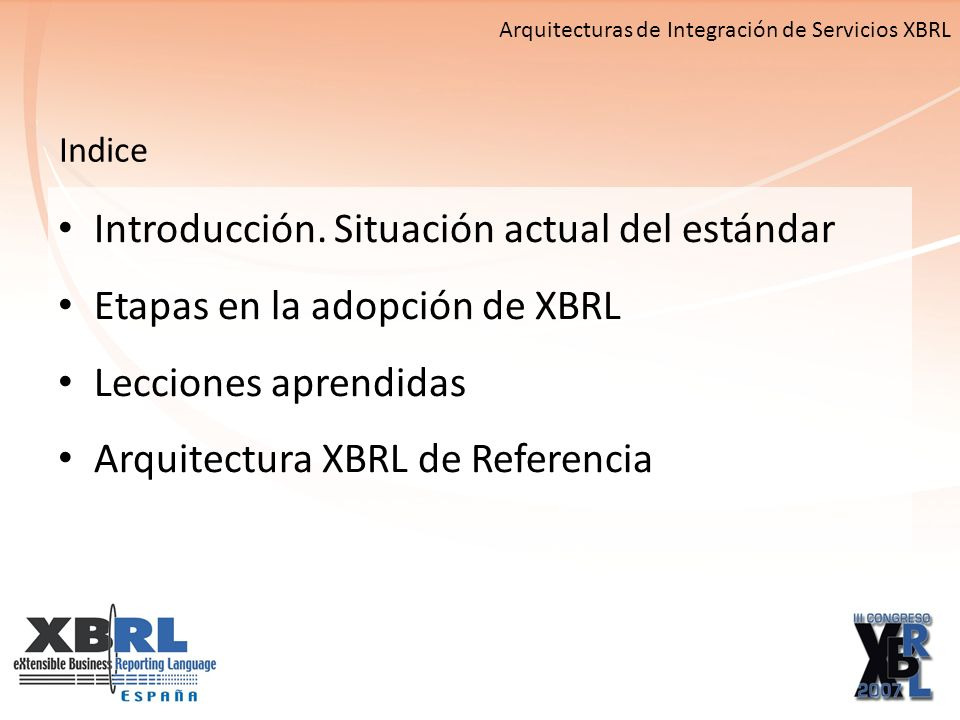 XBRL está disponible como un lenguaje maduro y estable HOY – Lenguaje potente y flexible para modelar información: Taxonomías internacionales sirven de base a extensiones nacionales y locales sin tener que definir modelos de datos completamente nuevos.