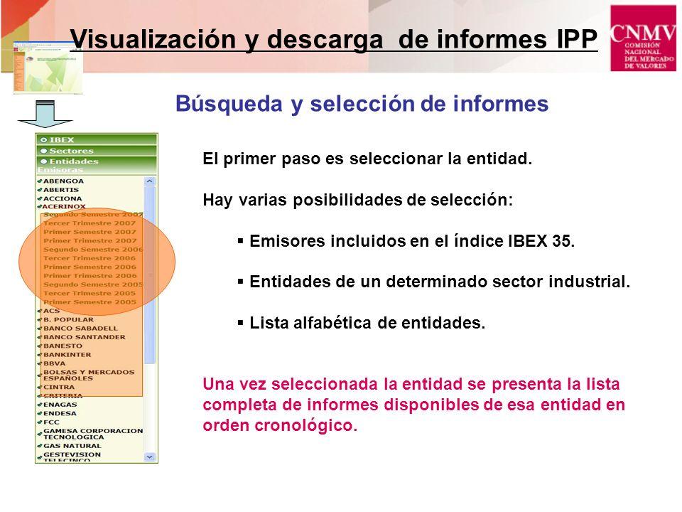 El primer paso es seleccionar la entidad. Hay varias posibilidades de selección: Emisores incluidos en el índice IBEX 35. Entidades de un determinado