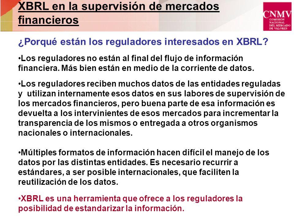 XBRL en la supervisión de mercados financieros ¿Porqué están los reguladores interesados en XBRL? Los reguladores no están al final del flujo de infor