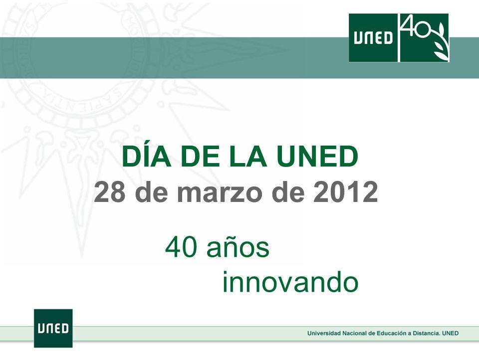 DÍA DE LA UNED 28 de marzo de 2012 40 años innovando