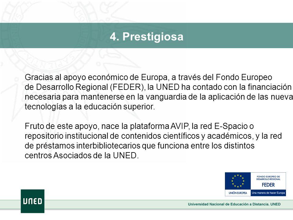 4. Prestigiosa Gracias al apoyo económico de Europa, a través del Fondo Europeo de Desarrollo Regional (FEDER), la UNED ha contado con la financiación