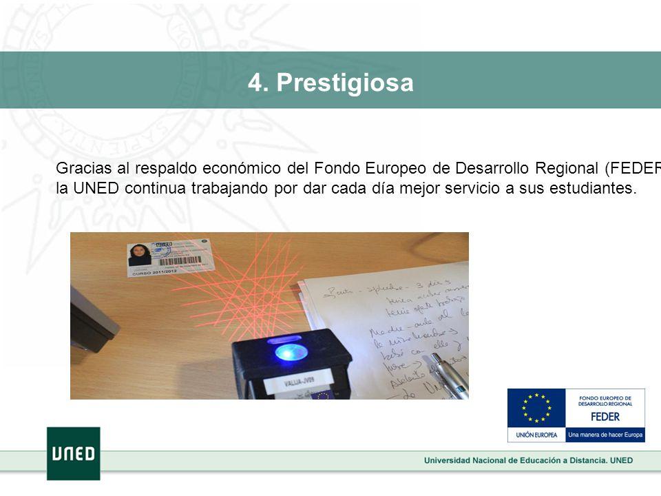 4. Prestigiosa Gracias al respaldo económico del Fondo Europeo de Desarrollo Regional (FEDER), la UNED continua trabajando por dar cada día mejor serv