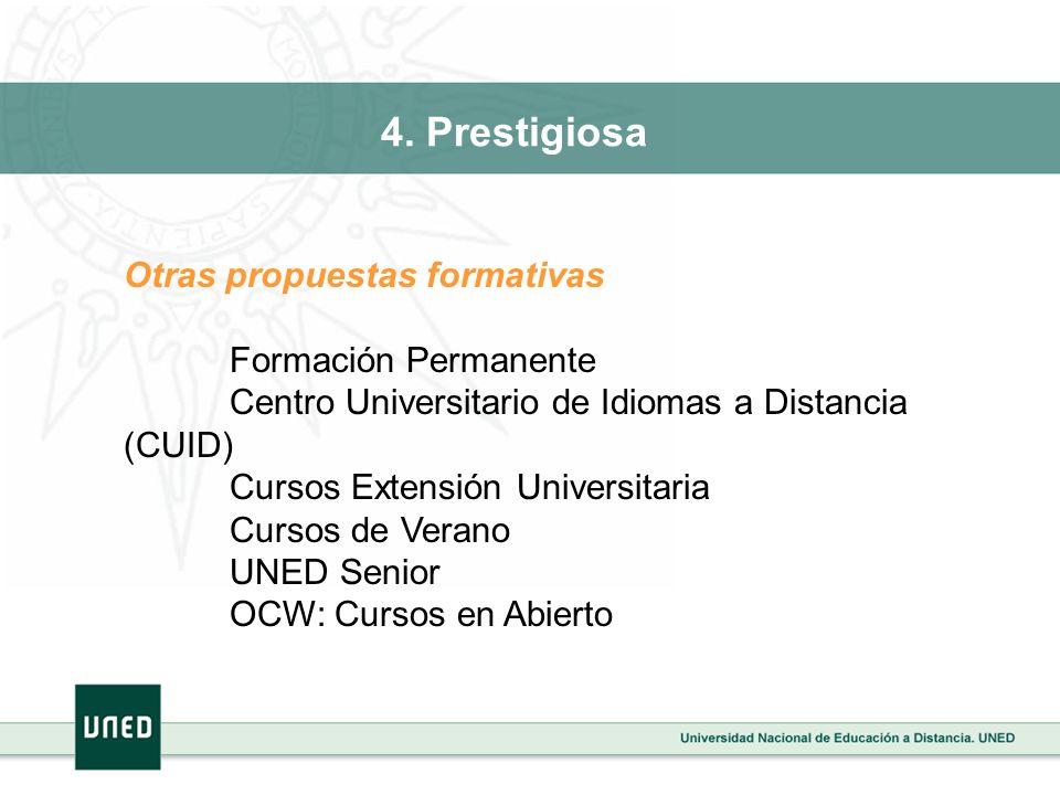 Otras propuestas formativas Formación Permanente Centro Universitario de Idiomas a Distancia (CUID) Cursos Extensión Universitaria Cursos de Verano UNED Senior OCW: Cursos en Abierto 4.