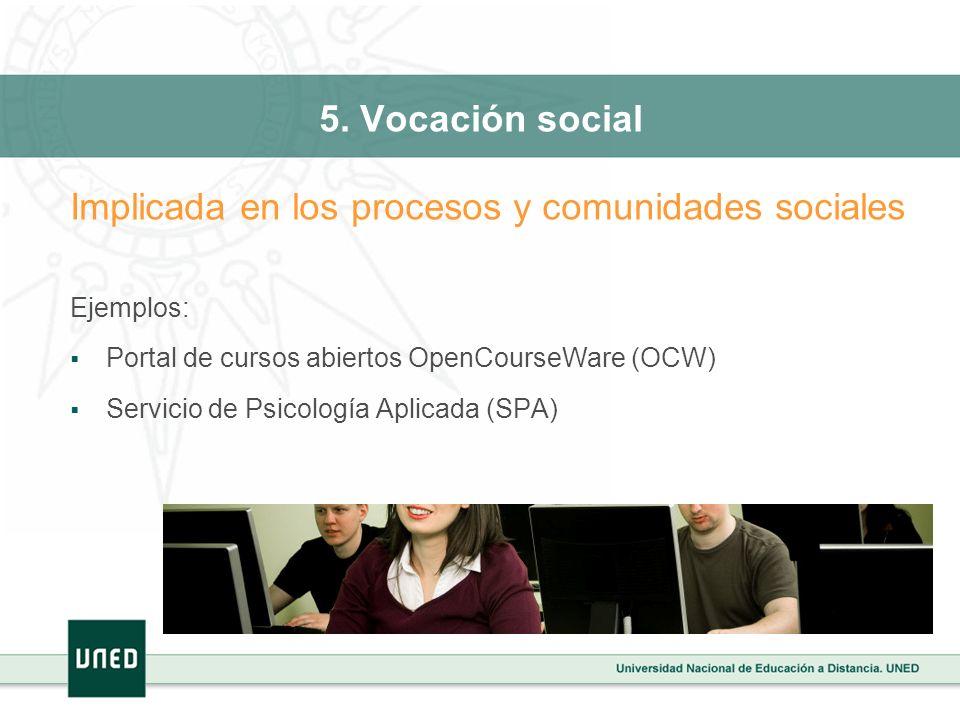 5. Vocación social Implicada en los procesos y comunidades sociales Ejemplos: Portal de cursos abiertos OpenCourseWare (OCW) Servicio de Psicología Ap