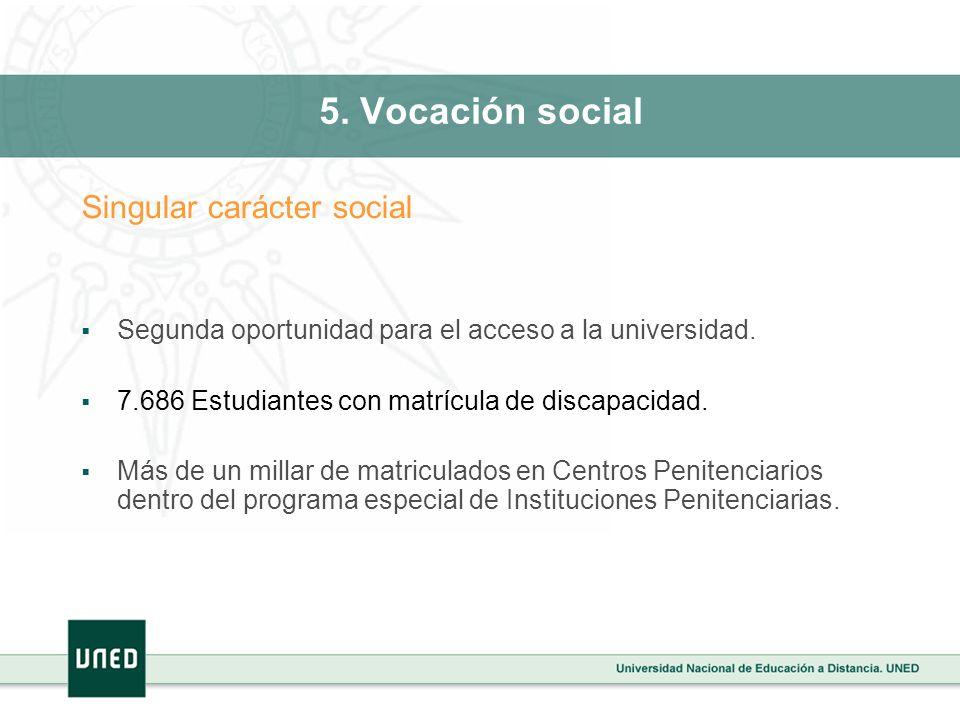 5. Vocación social Singular carácter social Segunda oportunidad para el acceso a la universidad. 7.686 Estudiantes con matrícula de discapacidad. Más