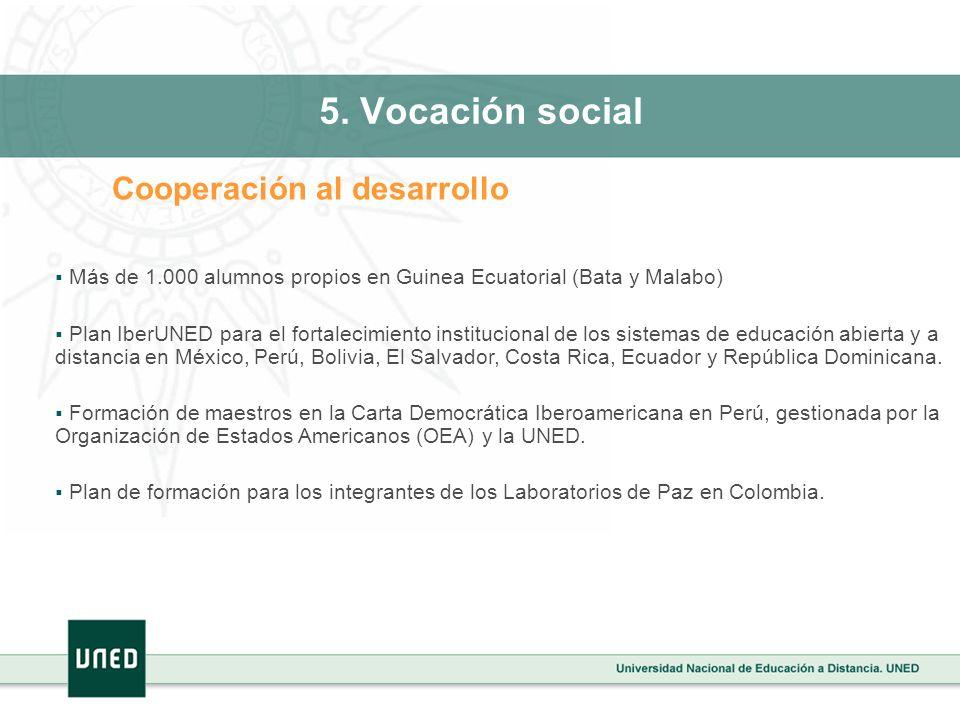 5. Vocación social Cooperación al desarrollo Más de 1.000 alumnos propios en Guinea Ecuatorial (Bata y Malabo) Plan IberUNED para el fortalecimiento i