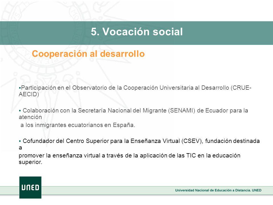 5. Vocación social Cooperación al desarrollo Participación en el Observatorio de la Cooperación Universitaria al Desarrollo (CRUE- AECID) Colaboración