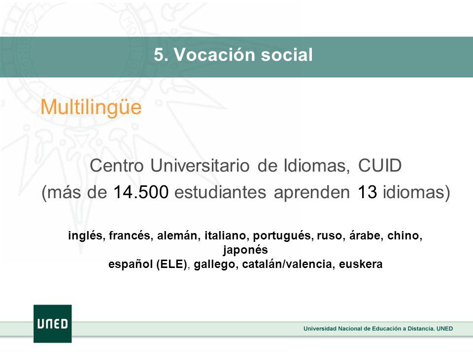 5. Vocación social Multilingüe Centro Universitario de Idiomas, CUID (más de 14.500 estudiantes aprenden 13 idiomas) inglés, francés, alemán, italiano