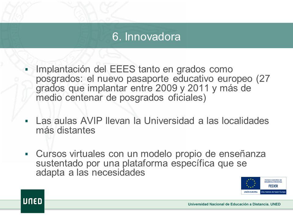 6. Innovadora Implantación del EEES tanto en grados como posgrados: el nuevo pasaporte educativo europeo (27 grados que implantar entre 2009 y 2011 y