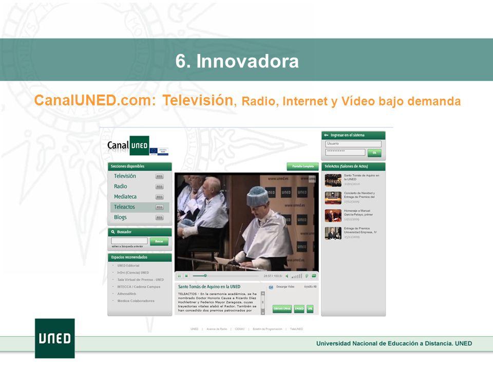 6. Innovadora CanalUNED.com: Televisión, Radio, Internet y Vídeo bajo demanda