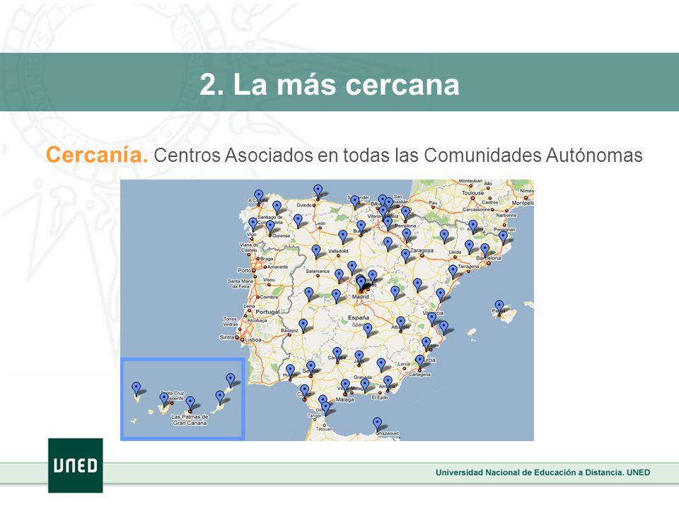 Cercanía. Centros Asociados en todas las Comunidades Autónomas 2. La más cercana