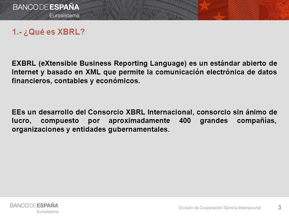 División de Cooperación Técnica Internacional 2.- Capítulos o Jurisdicciones XBRL.Un Capítulo XBRL es la denominación que se da a la organización que promueve el desarrollo y la adopción de XBRL en un área geográfica o sobre un área temática y que puede estar formada por diferentes entidades, asociaciones, fundaciones o agrupaciones de intereses, públicas o privadas LLos Capítulos XBRL poseen los derechos exclusivos para representar al Consorcio XBRL Internacional en su área de responsabilidad y tienen la capacidad de dar apoyo oficial a los proyectos e iniciativas en la implantación de XBRL FObjetivos: 4 Promover la adopción de XBRL y coordinar las implementaciones que sean necesarias Desarrollar y mantener las taxonomías locales Desempeñar un papel divulgativo, informativo y educativo