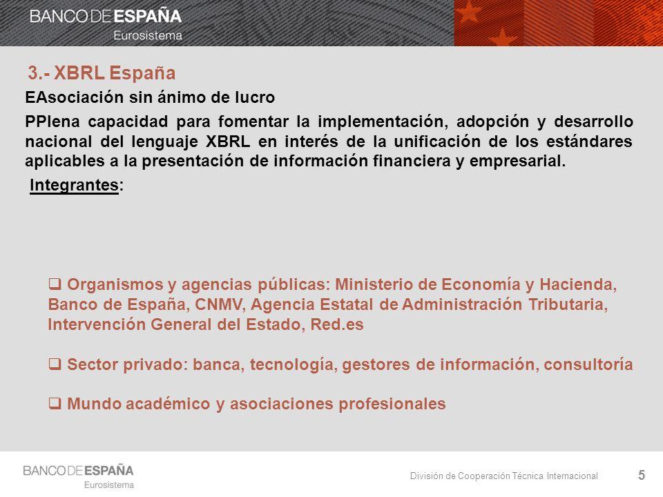 División de Cooperación Técnica Internacional 3.- XBRL España EAsociación sin ánimo de lucro PPlena capacidad para fomentar la implementación, adopción y desarrollo nacional del lenguaje XBRL en interés de la unificación de los estándares aplicables a la presentación de información financiera y empresarial.