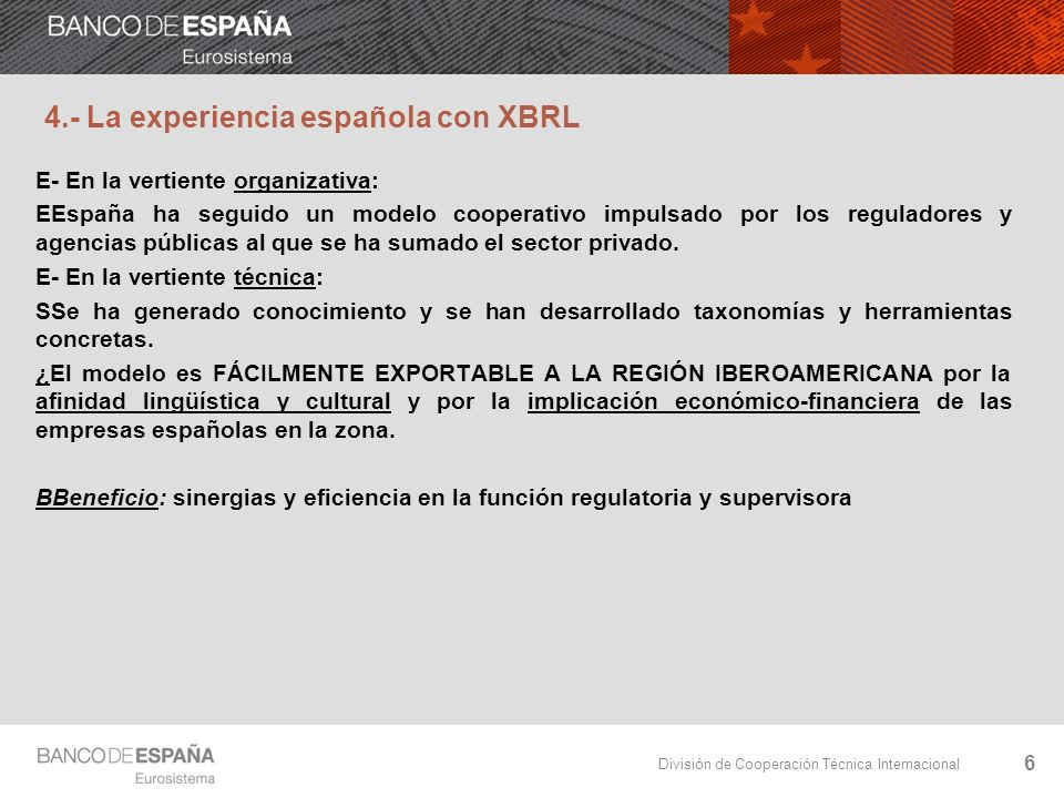 División de Cooperación Técnica Internacional 27 12.- Conclusiones La implantación del estándar XBRL en España ha seguido un modelo determinado, adaptado a la realidad institucional de este país.