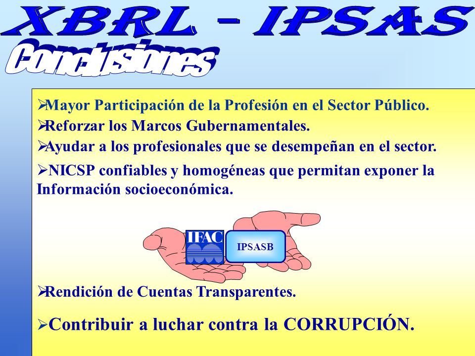 Cont. Carmen Giachino de Palladino Mayor Participación de la Profesión en el Sector Público. Reforzar los Marcos Gubernamentales. Ayudar a los profesi