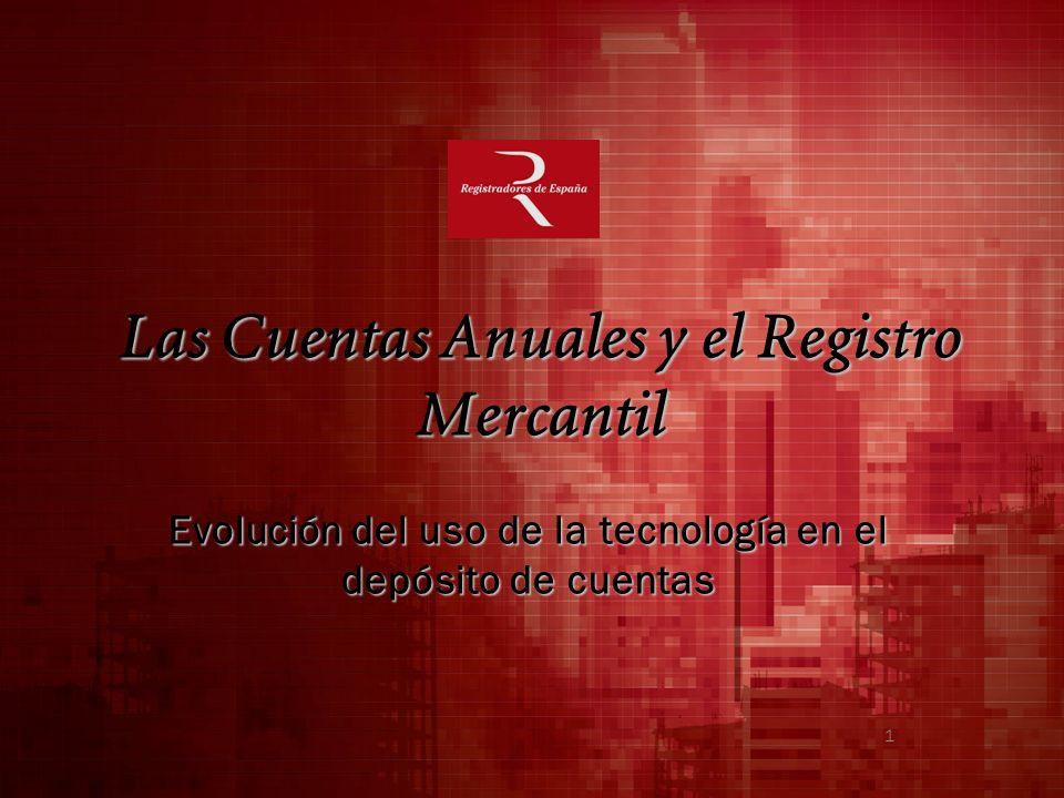 Las Cuentas Anuales y el Registro Mercantil Evolución del uso de la tecnología en el depósito de cuentas 1